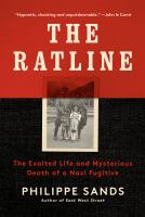 Title: The ratline : the exalted life and mysterious death of a Nazi fugitive Author:Sands, Philippe