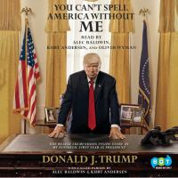 You Can't Spell America Without Me: [the Really Tremendous Inside Story of My Fantastic First Year as President Donald J. Trump