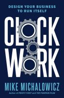 Clockwork : design your business to run itself /