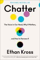 Title: Chatter : the voice in our head, why it matters, and how to harness it Author:Kross, Ethan
