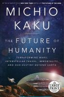 The Future of Humanity: Terraforming, Interstellar Travel, Immortality, and Our Destiny Beyond Earth