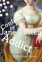 Confessions of a Jane Austen addict : a novel