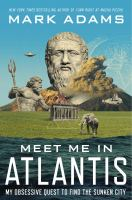 Meet me in Atlantis : my obsessive quest to find the sunken city