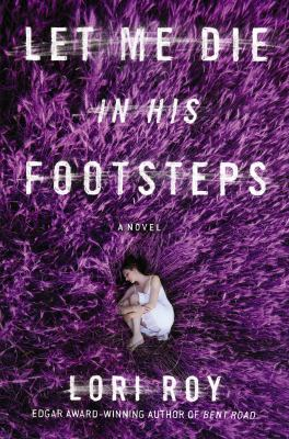 Cover Image for Let Me Die in His Footsteps by Lori Roy