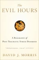 The evil hours : a biography of posttraumatic stress disorder