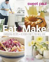 Sweet Paul eat & make : charming recipes and kitchen crafts you will love