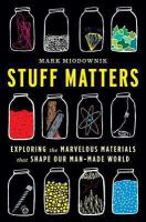 Cover of the book Stuff matters : exploring the marvelous materials that shape our man-made world