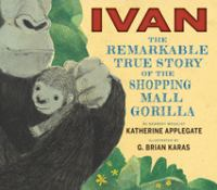Cover of the book Ivan : the remarkable true story of the shopping mall gorilla