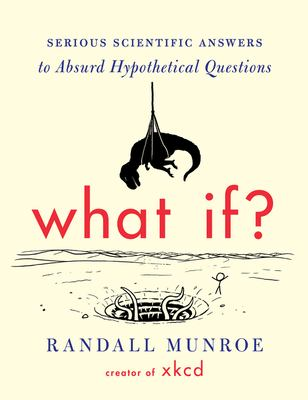 Cover art for What If? Serious Scientific Answers to Absurd Hypothetical Questions