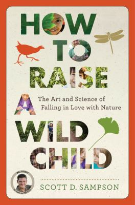 Cover Image for How to Raise a Wild Child: the art and science of falling in love with nature by Scott Sampson