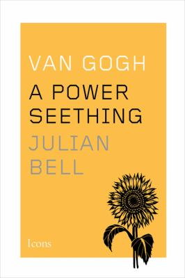 Cover Image for Van Gogh: A Power Seething by Julian Bell