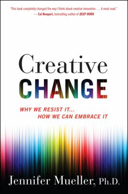 Creative Change: Why We Resist It… How We Can Embrace It book jacket