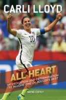 All heart : my dedication and determination to become one of soccer's best