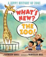 What's new? The zoo! : a zippy history of zoos