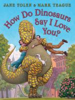 How Do Dinosaurs Say I Love You?