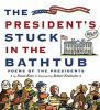 The president&#039s stuck in the bathtub : poems about the presidents by Susan Katz