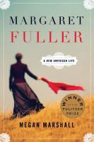 Cover Image for Margaret Fuller: A New American Life by Megan Marshall