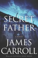 Secret father[electronic resource] /James Carroll.