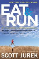 Eat & run [electronic resource] : my unlikely journey to ultramarathon greatness