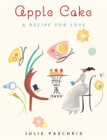 Apple cake :a recipe for love /Julie Paschkis.
