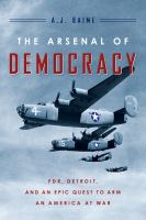 The arsenal of democracy : FDR, Detroit, and an epic quest to arm an America at war
