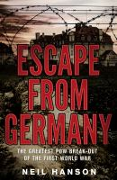 Escape from Germany :the greatest PoW break-out of the First World War /Neil Hanson.