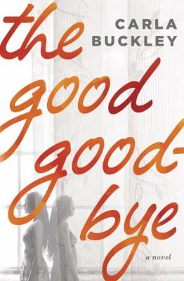 Cover Image for The Good Goodbye by Carla Buckley