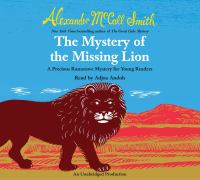 The mystery of the missing lion : a Precious Ramotswe mystery for young readers