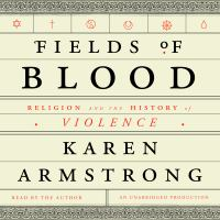 Fields of blood : religion and the history of violence