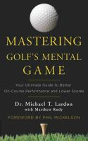 Mastering golf's mental game : your ultimate guide to better on-course performance and lower scores