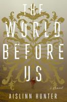 The world before us : a novel