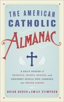 The American Catholic almanac : a daily reader of patriots, saints, rogues, and ordinary people who changed the United States