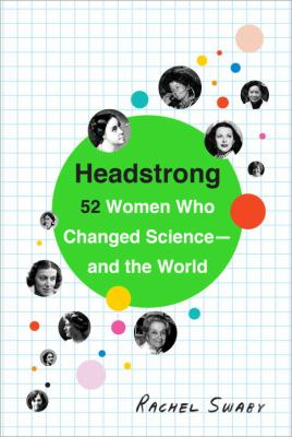 Headstrong: 52 Women Who Changed Science and the World by Rachel Swaby