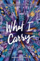 What I Carry by by Jennifer Longo