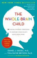 The whole-brain child [electronic resource] : 12 revolutionary strategies to nurture your child's developing mind