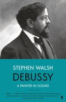 Title: Debussy : a painter in sound Author:Walsh, Stephen