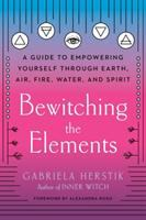 Title: Bewitching the elements : a guide to empowering yourself through earth, air, fire, water, and spirit Author:Herstik, Gabriela