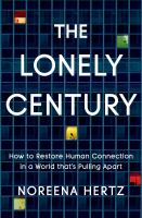 Title: The lonely century how to restore human connection in a world that's pulling apart Author:Hertz, Noreena