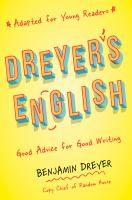 Title: Dreyer's English : good advice for good writing : (adapted for young readers) Author:Dreyer, Benjamin