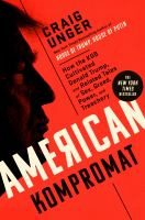 Title: American kompromat : how the KGB cultivated Donald Trump, and related tales of sex, greed, power, and treachery Author:Unger, Craig