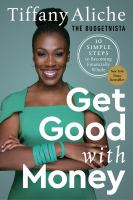 Title: Get good with money : 10 simple steps to becoming financially whole Author:Aliche, Tiffany