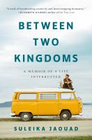Title: Between two kingdoms : a memoir of a life interrupted Author:Jaouad, Suleika