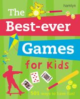 The best-ever games for kids : 501 ways to have fun!