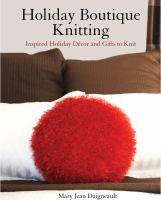 Holiday boutique knitting: inspired holiday decor and gifts to knit