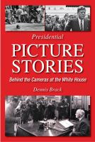 Presidential picture stories : behind the cameras at the White House