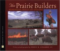 The prairie builders : reconstructing America's lost grasslands