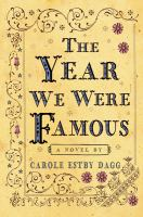The year we were famous : [a novel] / by Carole Estby Dagg.