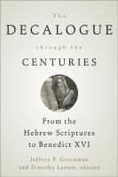 The Decalogue through the centuries : from the Hebrew Scriptures to Benedict XVI