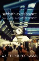 Sabbath as resistance : saying no to the culture of now