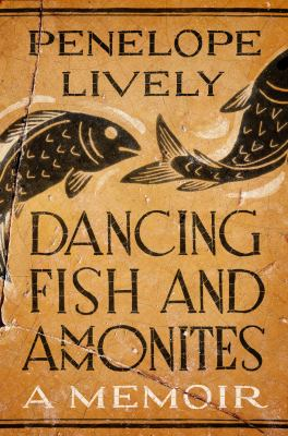 Cover Image for Dancing Fish and Amonites: A Memoir by Penelope Lively